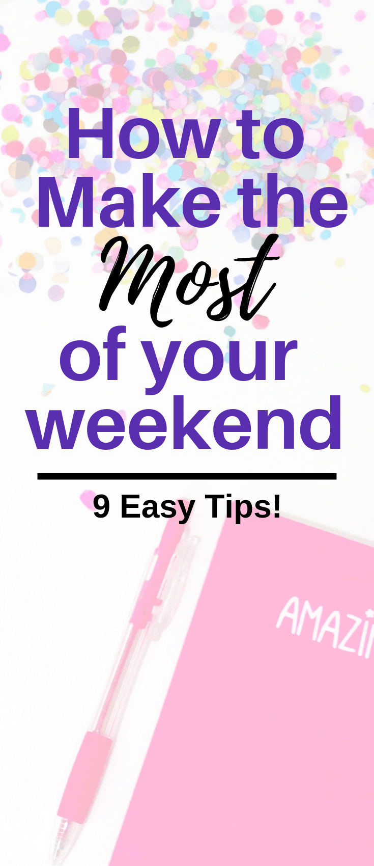 If you're wondering how to get the most out of your day & make every day count, then you're in the right place! Here are 9 easy ways to get as much out of each weekend or day as possible, so that when Monday comes around you'll feel like you were productive all weekend. Each one will make a huge difference and you'll fight the Sunday Scaries.